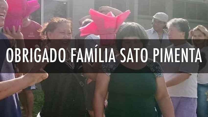 Obrigado família Sato Pimenta